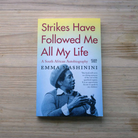 11 December 2018: Strikes Have Followed Me All My Life by Emma Mashinini.