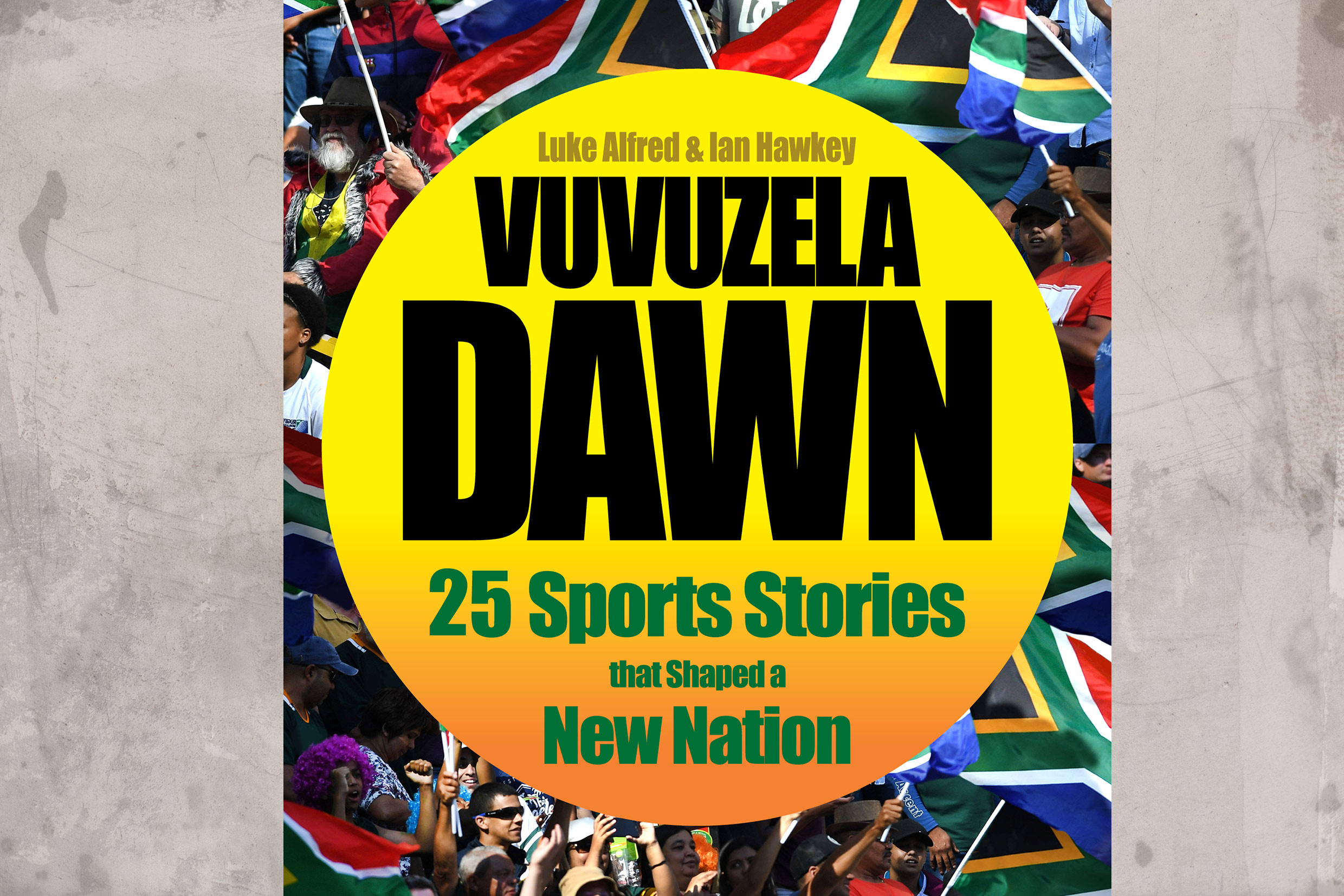 Undated: The book cover for Ian Hawkey and Luke Alfred's Vuvuzela Dawn: 25 Sporting Stories that Shaped a New Nation, published by Pan Macmillan South Africa in 2019.